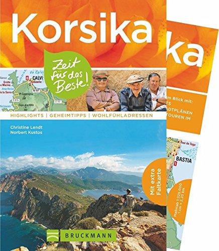 Korsika Reiseführer: Zeit für das Beste. Highlights, Geheimtipps und Wohlfühladressen. Ein Reiseführer mit vielen Insidertipps und Sehenswürdigkeiten für Ihren Korsikaurlaub. Mit Korsika-Karte.