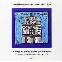 La chiesa di Santa Maria dei miracoli. L'architettura del Rinascimento a Venezia (Venezia in piccolo)