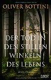 Der Tod in den stillen Winkeln des Lebens: Kriminalroman von Oliver Bottini