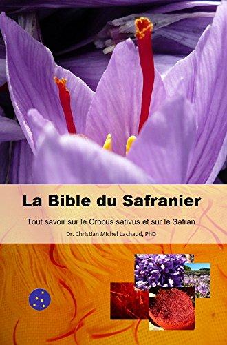 La Bible du Safranier : Tout Savoir sur le Crocus sativus et sur le Safran