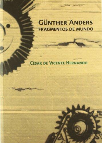 Gunther Anders. Fragmentos De Mundo (Ensayo)
