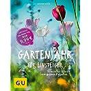 Gartenjahr für Einsteiger: Schritt für Schritt zum grünen...