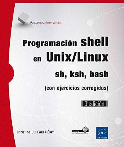 Programacin shell en Unix/Linux: sh, ksh, bash (con ejercicios corregidos) (3 edicin)