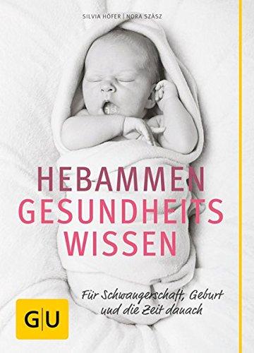 Preisvergleich Produktbild Hebammen-Gesundheitswissen: Für Schwangerschaft, Geburt und die Zeit danach