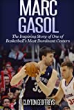 Marc Gasol: The Inspiring Story of One of Basketball's Most Dominant Centers