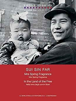 Mrs Spring Fragrance - In the Land of the Free / Mrs Spring Fragrance - Nella terra degli uomini liberi (Short Stories) di [Sin Far, Sui]