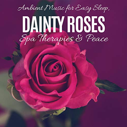 Therapie-rose (Dainty Roses - Ambient Music For Easy Sleep, Spa Therapies & Peace)