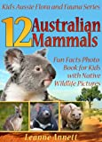 """12 Australian Mammals! Kids Book About Mammals: Fun Animal Facts Photo Book for Kids with Native Wildlife Pictures"" is a fun book for kids and is the second in the ""Kid's Aussie Flora and Fauna Series""Children's author Leanne Annett presents this ed..."