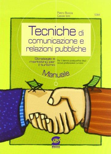 Tecniche di comunicazione e relazioni pubbliche. Per le Scuole superiori