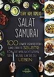 Salat Samurai: 100 ultimative, besonders herzhafte, schnell zubereitete Salate, für die man nicht vegan sein muss, um sie zu lieben - Terry Hope Romero