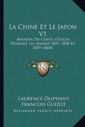 La Chine Et Le Japon V1: Mission Du Comte D'Elgin Pendant Les Annees 1857, 1858 Et 1859 (1860) par Laurence Oliphant