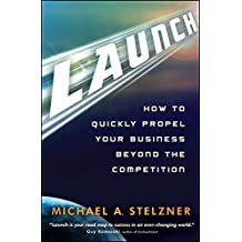Launch: How to Quickly Propel Your Business Beyond the Competition by Michael A. Stelzner (2011-06-21)