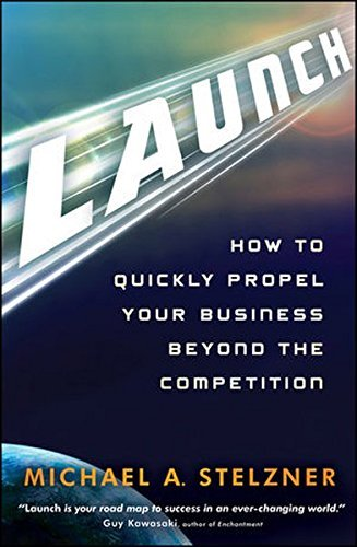 launch-how-to-quickly-propel-your-business-beyond-the-competition-by-michael-a-stelzner-2011-06-21