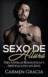 Sexo de Altura: Tres Novelas Románticas y Eróticas con sus Jefes (Colección de Romance y Erótica)