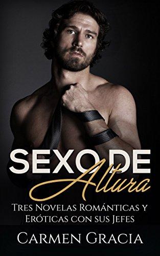 Sexo de Altura: Tres Novelas Románticas y Eróticas con sus Jefes (Colección de Romance y Erótica) por Carmen Gracia