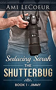 Seducing Sarah - Book 1: The Shutterbug:  Jimmy by [LeCoeur, Ami]