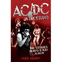 AC/DC in the Studio: The Stories Behind Every Album by Jake Brown (2011-04-01)