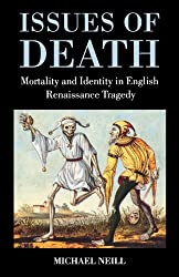 Issues of Death: Mortality and Identity in English Renaissance Tragedy