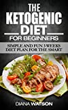 Ketogenic Meal Plan: For Beginners: Simple and Fun 3 Weeks Diet Plan for the Smart - Ketogenic Diet, Weight Loss, Keto Diet, Fat Loss, Ketogenic, Health, Fitness, Keto Diet For Weight Loss