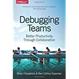 Debugging Teams: Better Productivity through Collaboration by Brian W. Fitzpatrick (2015-10-26)