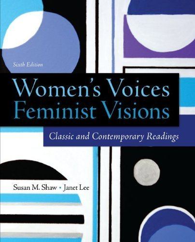Women's Voices, Feminist Visions: Classic and Contemporary Readings 6th (sixth) by Shaw, Susan, Lee, Janet (2014) Paperback