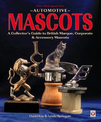 Automotive Mascots: A Collector's Guide to British Marque, Corporate &  Accessory Mascots (Veloce Classic Reprint)