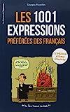 1001 expressions préférées des Français - L'édition ultime illustrée
