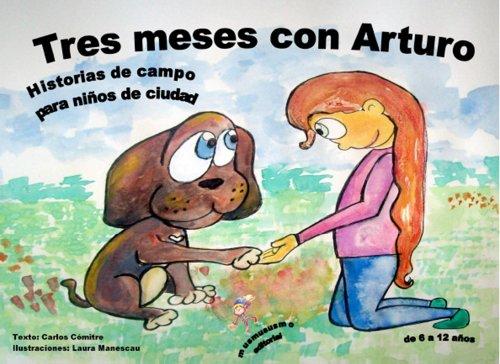 Tres meses con Arturo: Historias de campo para niños de ciudad por Carlos Cómitre Couto