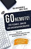 GO REMOTE! für Technik, Zahlen & Organisationstalente - Ab jetzt ortsunabhängig arbeiten und selbstbestimmt leben. Mit Interviews und praktischen Anleitungen zu über 30 Berufen.