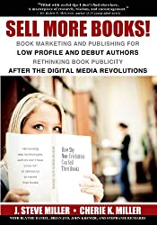 Sell More Books!  Book Marketing and Publishing for Low Profile and Debut Authors:  Rethinking Book Publicity after the Digital Revolutions (English Edition)