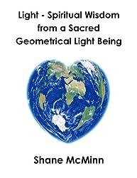 Light-Spiritual Wisdom from a Sacred Geometrical Light Being (English Edition)