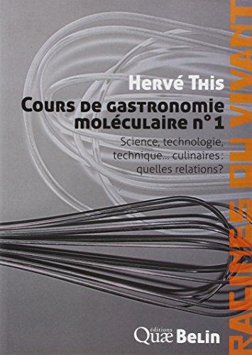 Cours de gastronomie moléculaire : Tome 1, Science, technologie, technique... culinaires : quelles relations ? par Hervé This