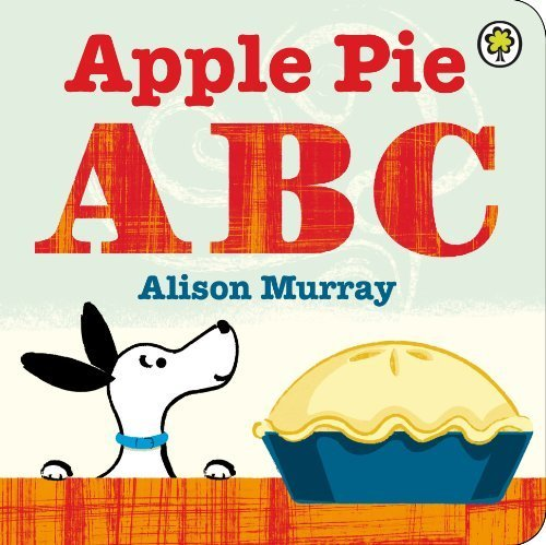 Apple Pie ABC by Murray, Alison (2013) Board book