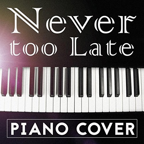 Never too Late (Alle Farben Piano Cover)