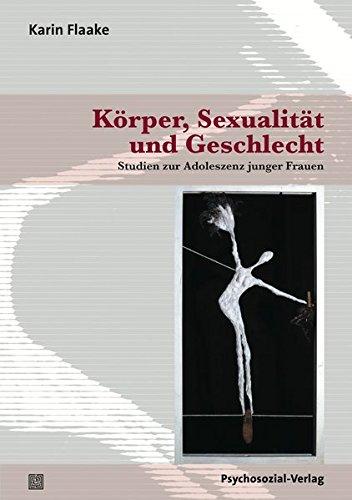 Körper, Sexualität und Geschlecht: Studien zur Adoleszenz junger Frauen (psychosozial)