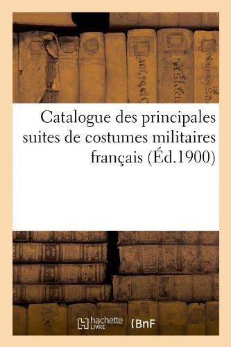 Catalogue des principales suites de costumes militaires français (Éd.1900) par Collectif