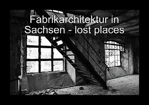 Fabrikarchitektur in Sachsen - lost places (Posterbuch DIN A4 quer): Eine fotografische Reise zu den vergessenen Orten. (Posterbuch, 14 Seiten) ... [Papeterie] [Nov 01, 2013] Gerhardt, Jana