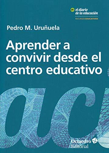 Aprender a convivir desde el centro educativo (Recursos educativos / El Diario de la Educación) por Pedro M. Uruñuela