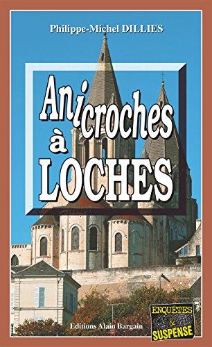 Anicroches à Loches: Un polar sur fond d'Histoire (Enquêtes & Suspense) par Philippe-Michel Dillies