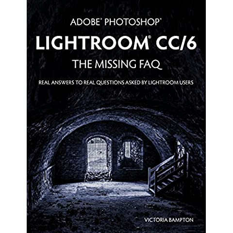 Adobe Photoshop Lightroom CC/6 - The Missing FAQ - Real Answers to Real Questions Asked by Lightroom Users (English