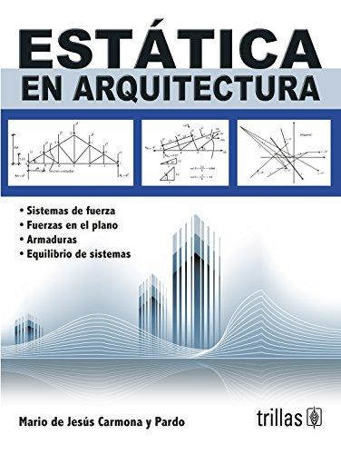 Estatica En Arquitectura/Statistic in Architecture: Sistema De Fuerzas, Equilibrio De Sistemas, Armaduras, Friccion/Forces System, Equilibrium of Systems, Frames, Friction