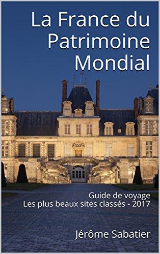 Couverture du livre La France du Patrimoine Mondial: Guide de voyage Les plus beaux sites classés - 2017