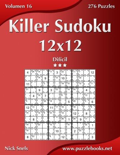 Killer Sudoku 12x12 - Difícil - Volumen 16 - 276 Puzzles: Volume 16 por Nick Snels