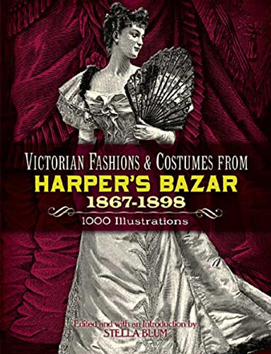 Victorian Fashions and Costumes from Harper's Bazar, 1867-1898 (Dover Pictorial Archives)