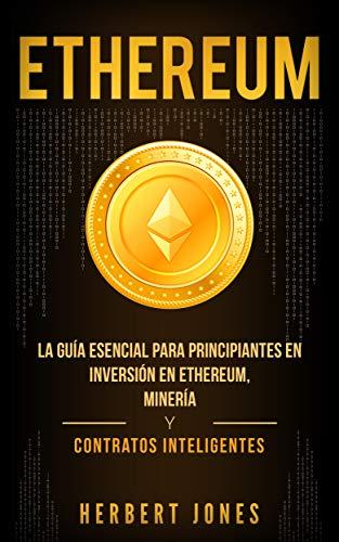 Ethereum: La guía esencial para principiantes en inversión en Ethereum, minería y contratos inteligentes book cover