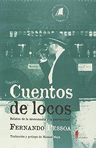 Cuentos de locos: Relatos de la monomanía y la perversidad par Fernando Pessoa