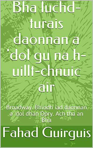 Bha luchd-turais daonnan a \'dol gu na h-uillt-chnuic air : Broadway. Bhiodh iad daonnan a \'dol dhan Opry. Ach tha an Bha  (Scots_gaelic Edition)