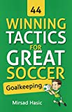 44 Winning Tactics for Great Soccer Goalkeeping