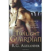 Twilight Guardian (Children of the Goddess) by R G Alexander (2010-03-02)