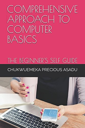 COMPREHENSIVE APPROACH TO COMPUTER BASICS: THE BEGINNER'S SELF GUIDE (GLOBALFOCUS ICT/COMPUTER EDUCATIONAL BOOK SERIES)